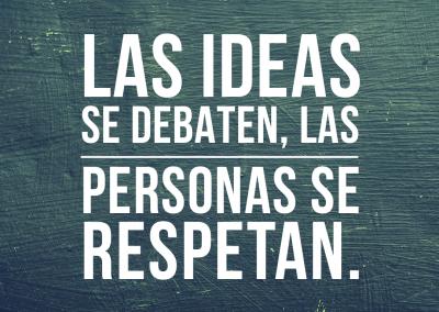 ideas se debaten personas se respetan